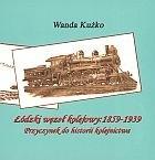 Okładka książki łódzki węzeł kolejowy: 1859-1939. Przyczynek do historii kolejnictwa