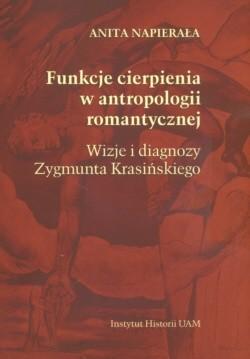 Okładka książki Funkcje cierpienia w antropologii romantycznej  Wizje i diagnozy zygmunta Krasińskiego