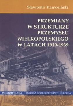 Okładka książki Przemiany w strukturze przemysłu wielkopolskiego w latach 1919-1939
