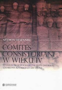 Okładka książki Comites Consistoriani w wieku IV Studium Prospograficzne elity dworskiej Cesarstwa Rzymskiego 320-395 n.e.