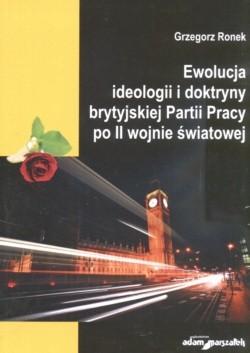 Okładka książki Ewolucja ideologii i doktryny brytyjskiej Partii Pracy po II wojnie światowej