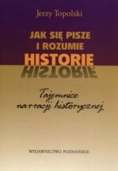 Okładka książki Jak sie pisze i rozumie historię. Tajemnice narracji historycznej.