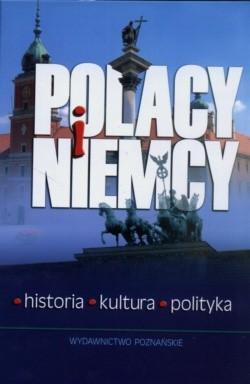 Okładka książki Polacy i Niemcy. Historia - Kultura - Polityka