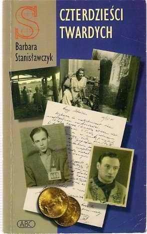 Okładka książki Czterdzieści twardych. Wojenne losy Polaków i Żydów -Prawdziwe Historie