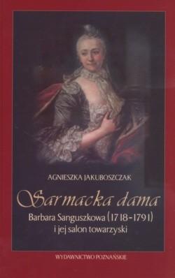 Okładka książki Sarmacka dama Barbara Sanguszkowa  1718-1791