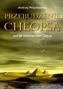 Okładka książki Przebudzenie Cheopsa czyli jak uratować ludzi i ziemię