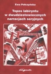 Okładka książki Topos labiryntu w dwudziestowiecznych narracjach seryjnych
