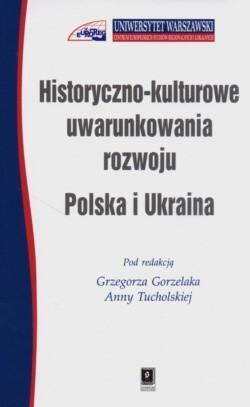 Okładka książki Historyczno - kulturowe uwarunkowania rozwoju: Polska i Ukraina