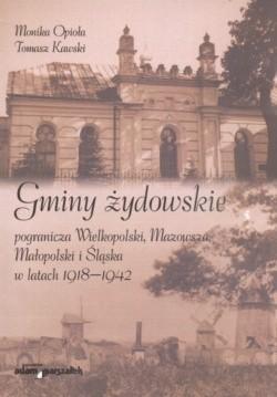 Okładka książki Gminy żydowskie pogranicza Wielkopolski Mazowsza Małopolski i śląska w latach 1918-1942