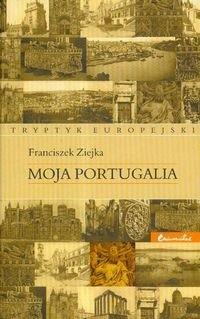Okładka książki Moja Portugalia. Tryptyk europejski