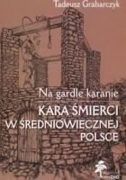 Na gardle karanie. Kara śmierci w średniowiecznej Polsce