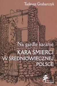 Okładka książki Na gardle karanie. Kara śmierci w średniowiecznej Polsce