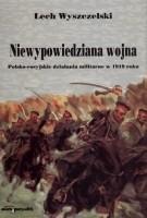 Okładka książki Niewypowiedziana wojna. Polsko-rosyjskie działania militarne w 1919 roku