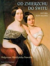 Okładka książki Od zmierzchu do świtu. Historia mody balowej