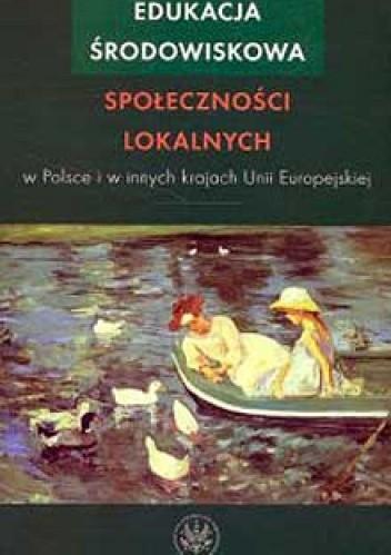 Okładka książki Edukacja środowiskowa społeczności lokalnych w Polsce i innych krajach Unii Europejskiej
