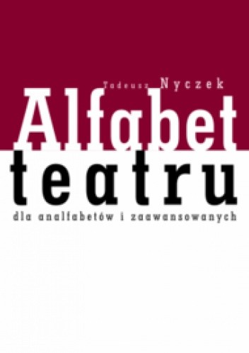 Okładka książki Alfabet teatru dla analfabetów i zaawansowanych