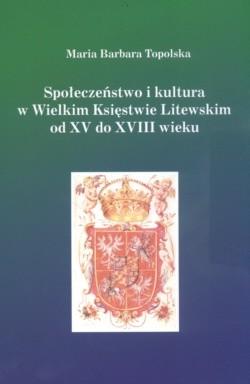 Okładka książki Społeczeństwo i kultura w Wielkim Księstwie Litewskim od XV do XVIII wieku