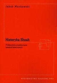 Okładka książki Historyka Shoah. Problematyka przedstawiania katastrof historycznych