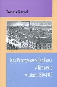 Okładka książki Izba Przemysłowo Handlowa w Krakowie w latach 1850-1939