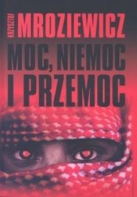 Okładka książki Moc, niemoc i przemoc