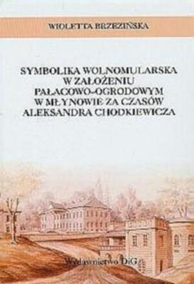 Okładka książki Symbolika wolnomularska w założeniu pałacowo-ogrodowym w Młynowie za czasów A. Chodkiewicza