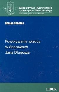 Okładka książki Powoływanie władcy w Rocznikach Jana Długosza