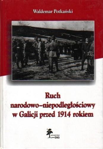 Okładka książki Ruch narodowo-niepodległościowy w Galicji przed 1914 rokiem