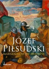 Okładka książki Józef Piłsudski. Marszałkowi w hołdzie