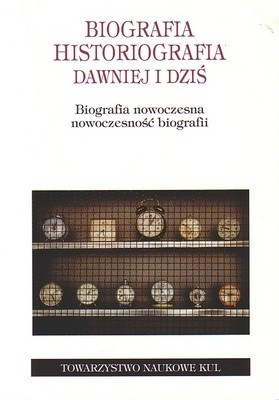 Okładka książki Biografia. Historiografia dawniej i dziś. Biografia nowoczesna, nowoczesność biografii