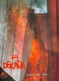 Okładka książki Dekada. Czas nadziei i oporu Poznań 1980 - 1989