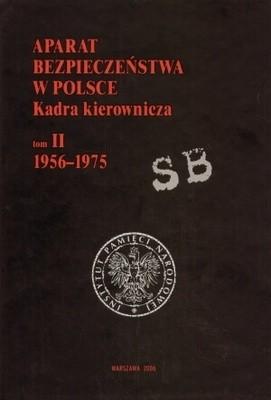 Okładka książki Aparat bezpieczeństwa w Polsce. Kadra kierownicza. T. II (1956-1975)