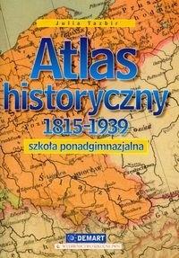 Okładka książki Atlas historyczny. Szkoła ponadgimnazjalna. 1815-1939