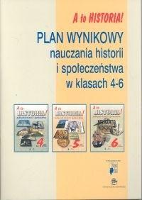 Okładka książki A to historia! Plan wynikowy nauczania historii i społeczeństwa w klasach 4-6
