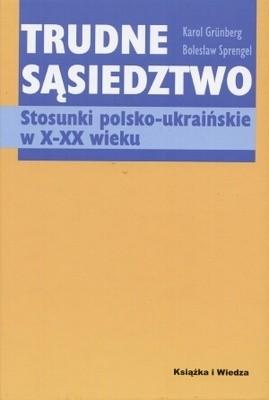 Okładka książki Trudne sąsiedztwo. Stosunki polsko-ukraińskie w X-XX wieku