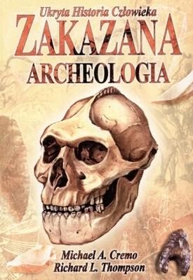 Okładka książki Zakazana archeologia: ukryta historia człowieka