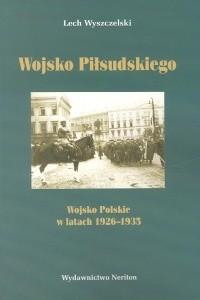 Okładka książki Wojsko Piłsudskiego. Wojsko Polskie 1926-1935