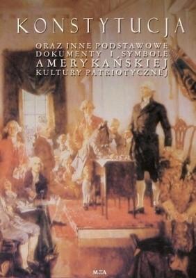 Okładka książki Konstytucja oraz inne podstawowe dokumenty i symbole amerykańskiej kultury patriotycznej