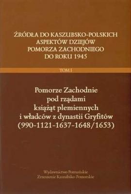 Okładka książki Źródła do kaszubsko-polskich aspektów dziejów Pomorza zachodniego do roku 1945, Tom I, Pomorze Zachodnie pod rządami książąt plemiennych i władców dynastii Gryfitów (990-1121-1637-1648/1653)