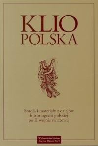 Okładka książki Klio Polska. Studia i materiały z dziejów historiografii polskiej po II wojnie światowej. Tom 1