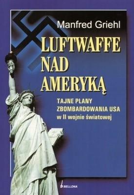 Okładka książki Luftwaffe nad Ameryką. Tajne plany zbombardowania USA w II wojnie światowej
