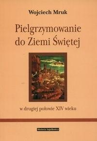 Okładka książki Pielgrzymowanie do ziemi świętej w II poł XIV wieku