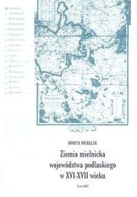 Okładka książki ziemia mielnicka województwa podlaskiego w XV I- XVII wieku