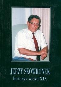 Okładka książki Jerzy Skowronek historyk wieku XIX