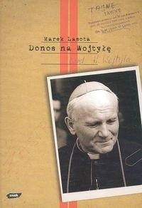 Okładka książki Donos na Wojtyłę. Karol Wojtyła w teczkach bezpieki