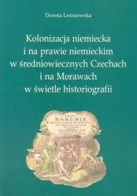 Okładka książki Kolonizacja niemiecka i na prawie niemieckim w średniowiecznych Czechach i na Morawach w świetle historiografii