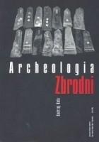 Archeologia zbrodni. Oficerowie polscy na cmentarzu ofiar NKWD w Charkowie