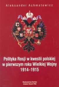 Okładka książki Polityka Rosji w kwestii polskiej w pierwszym roku Wielkiej Wojny 1914 - 1915