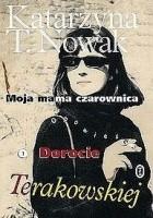 Moja mama czarownica. Opowieść o Dorocie Terakowskiej