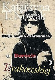 Okładka książki Moja mama czarownica. Opowieść o Dorocie Terakowskiej