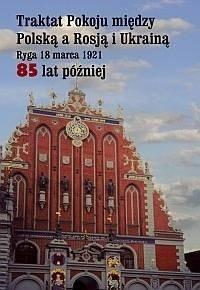 Okładka książki Traktat Pokoju między Polską a Rosją i Ukrainą. Ryga, 18 marca 1921. 85 lat później